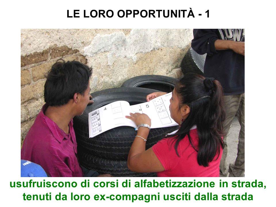 LE LORO OPPORTUNITÀ - 1usufruiscono di corsi di alfabetizzazione in strada, tenuti da loro ex-compagni usciti dalla strada.