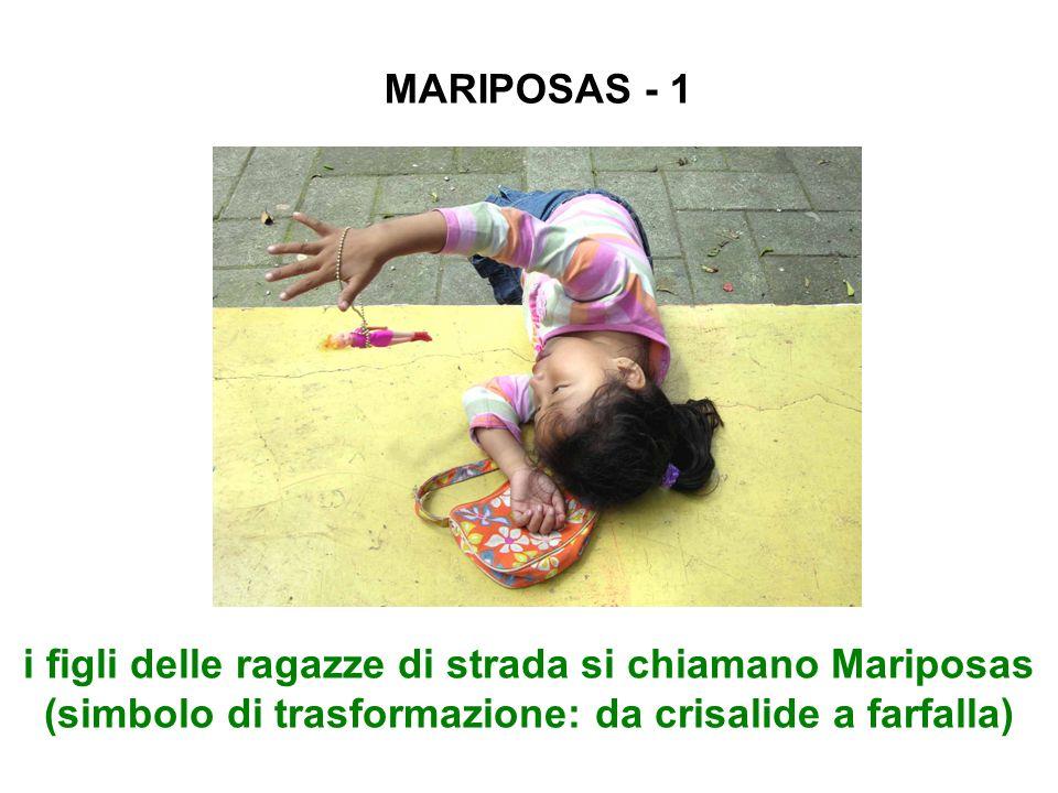MARIPOSAS - 1i figli delle ragazze di strada si chiamano Mariposas (simbolo di trasformazione: da crisalide a farfalla)