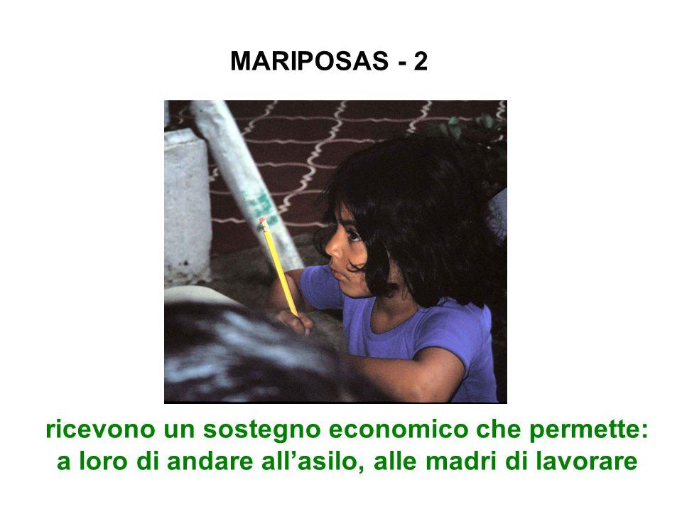 MARIPOSAS - 2 ricevono un sostegno economico che permette: a loro di andare all'asilo, alle madri di lavorare.