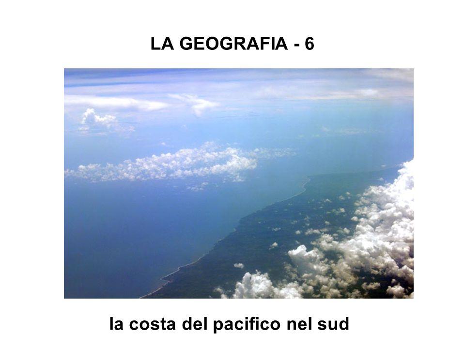LA GEOGRAFIA - 6 la costa del pacifico nel sud