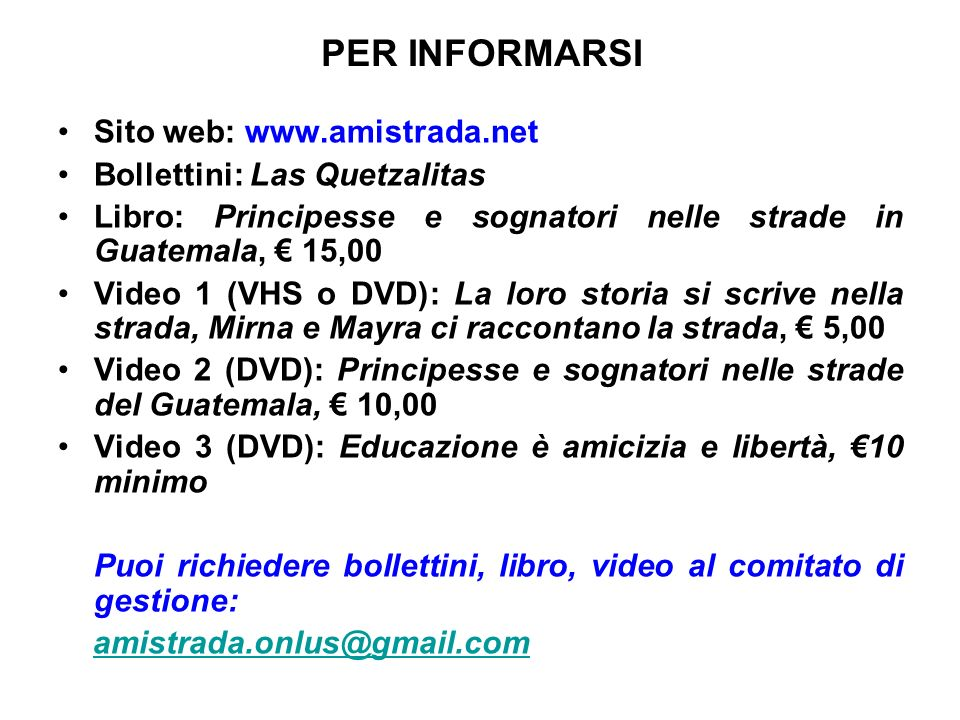 PER INFORMARSISito web: www.amistrada.net. Bollettini: Las Quetzalitas. Libro: Principesse e sognatori nelle strade in Guatemala, € 15,00.