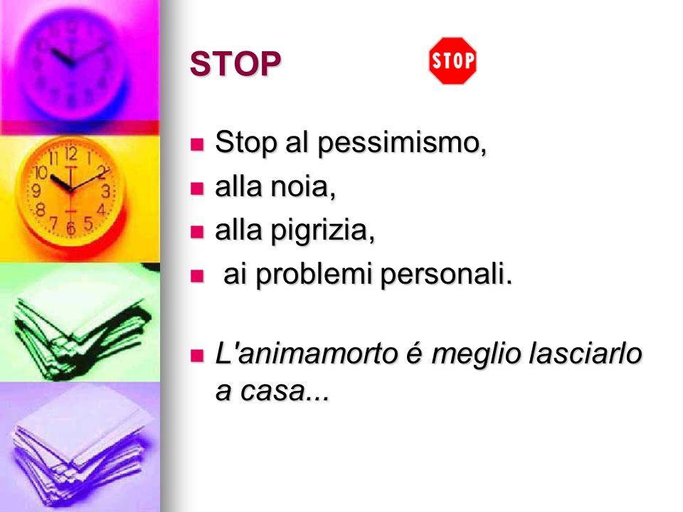 STOP Stop al pessimismo, alla noia, alla pigrizia,
