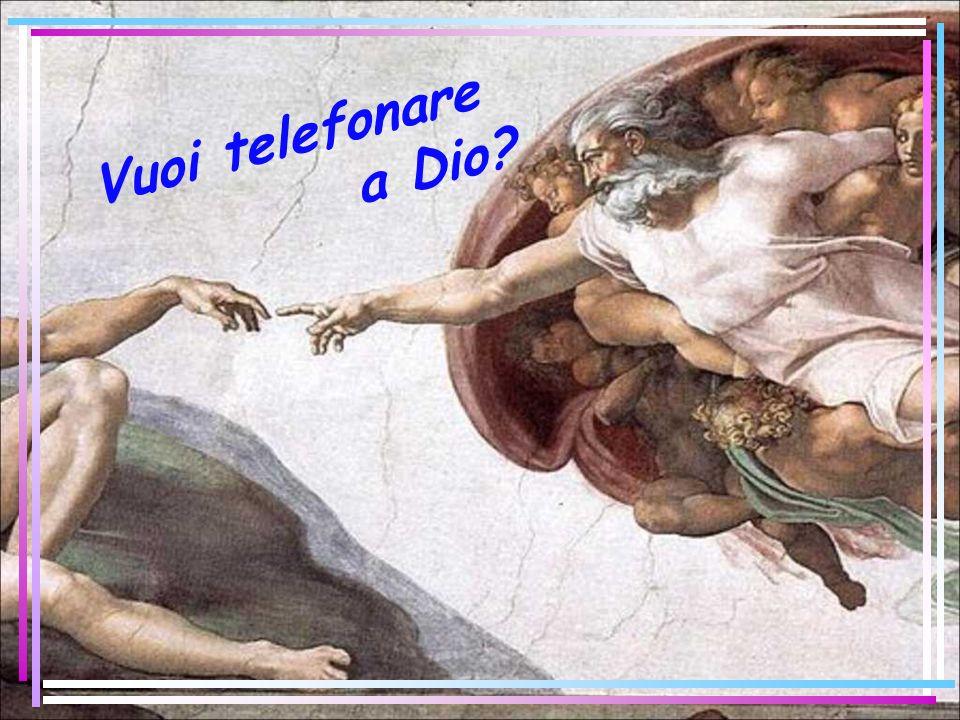 Vuoi telefonare a Dio
