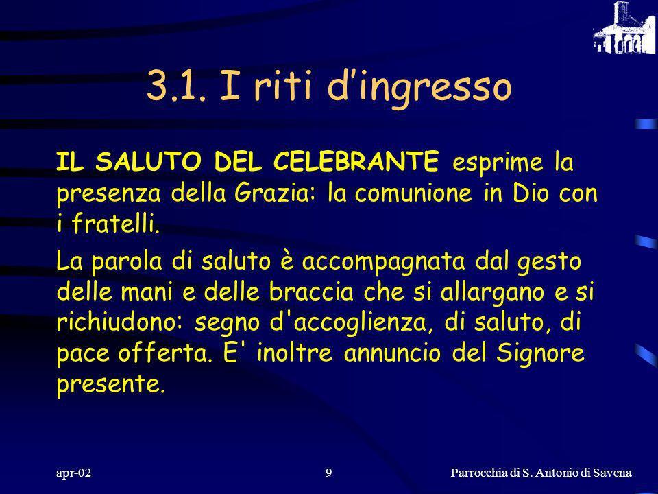 3.1. I riti d'ingressoIL SALUTO DEL CELEBRANTE esprime la presenza della Grazia: la comunione in Dio con i fratelli.
