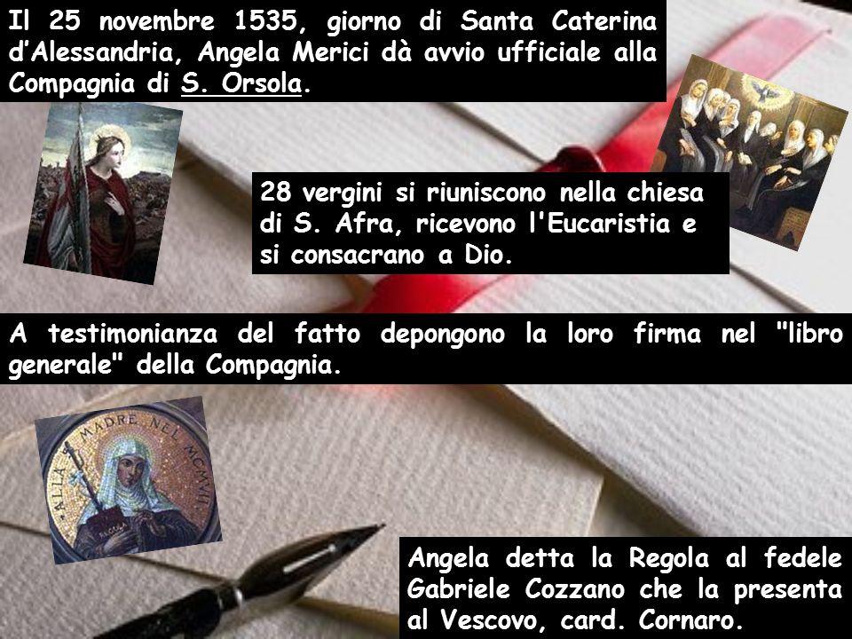 Il 25 novembre 1535, giorno di Santa Caterina d'Alessandria, Angela Merici dà avvio ufficiale alla Compagnia di S. Orsola.