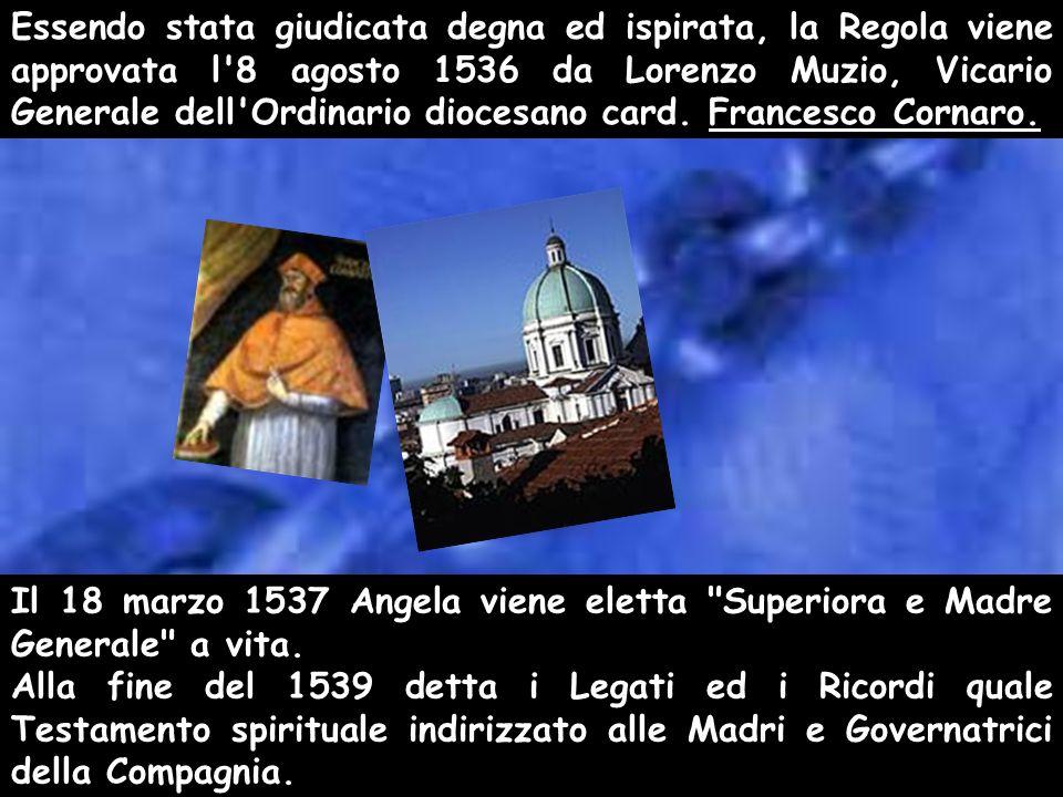 Essendo stata giudicata degna ed ispirata, la Regola viene approvata l 8 agosto 1536 da Lorenzo Muzio, Vicario Generale dell Ordinario diocesano card. Francesco Cornaro.
