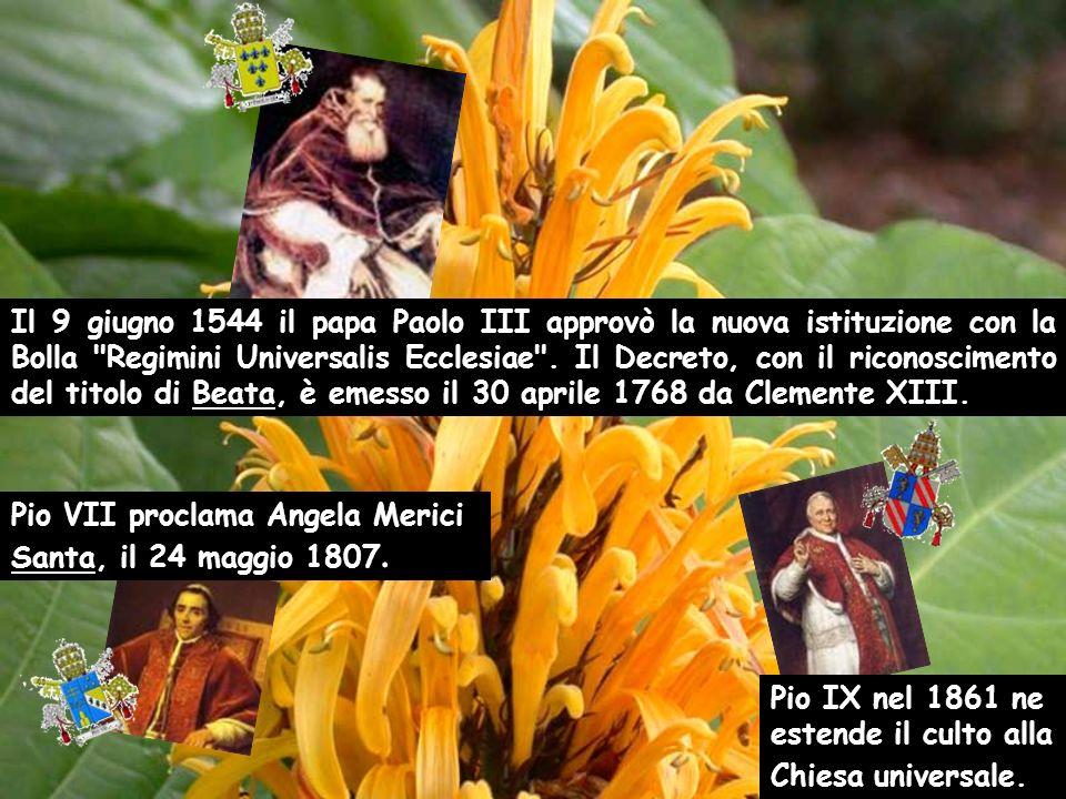 Il 9 giugno 1544 il papa Paolo III approvò la nuova istituzione con la Bolla Regimini Universalis Ecclesiae . Il Decreto, con il riconoscimento del titolo di Beata, è emesso il 30 aprile 1768 da Clemente XIII.