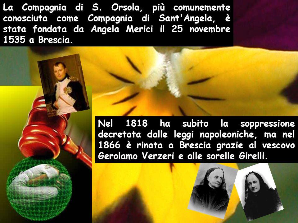 La Compagnia di S. Orsola, più comunemente conosciuta come Compagnia di Sant Angela, è stata fondata da Angela Merici il 25 novembre 1535 a Brescia.