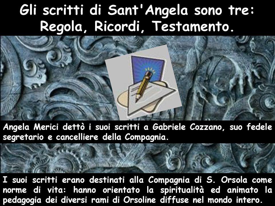 Gli scritti di Sant Angela sono tre: Regola, Ricordi, Testamento.