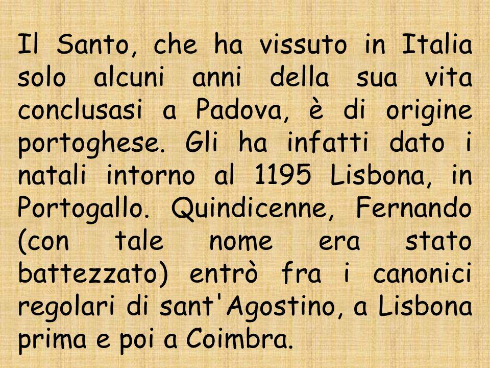 Il Santo, che ha vissuto in Italia solo alcuni anni della sua vita conclusasi a Padova, è di origine portoghese.