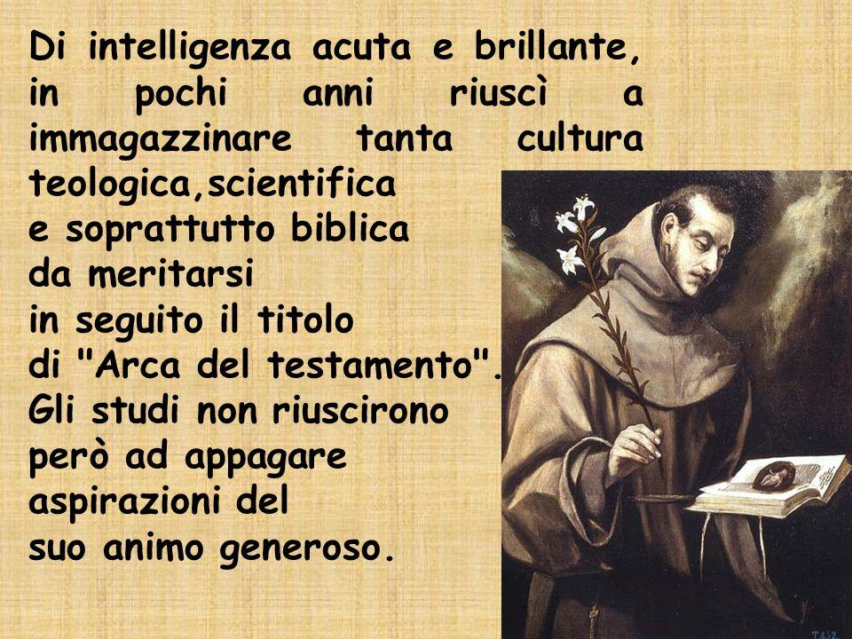 Di intelligenza acuta e brillante, in pochi anni riuscì a immagazzinare tanta cultura teologica,scientifica e soprattutto biblica da meritarsi in seguito il titolo di Arca del testamento .