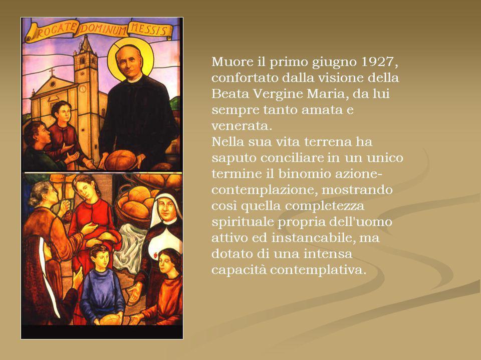 Muore il primo giugno 1927, confortato dalla visione della Beata Vergine Maria, da lui sempre tanto amata e venerata.