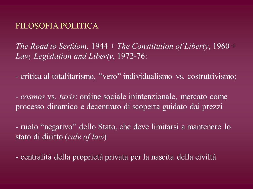 FILOSOFIA POLITICA The Road to Serfdom, 1944 + The Constitution of Liberty, 1960 + Law, Legislation and Liberty, 1972-76: