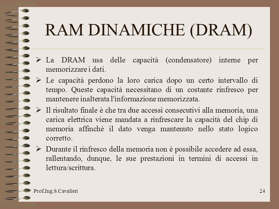 RAM DINAMICHE (DRAM) La DRAM usa delle capacità (condensatore) interne per memorizzare i dati.