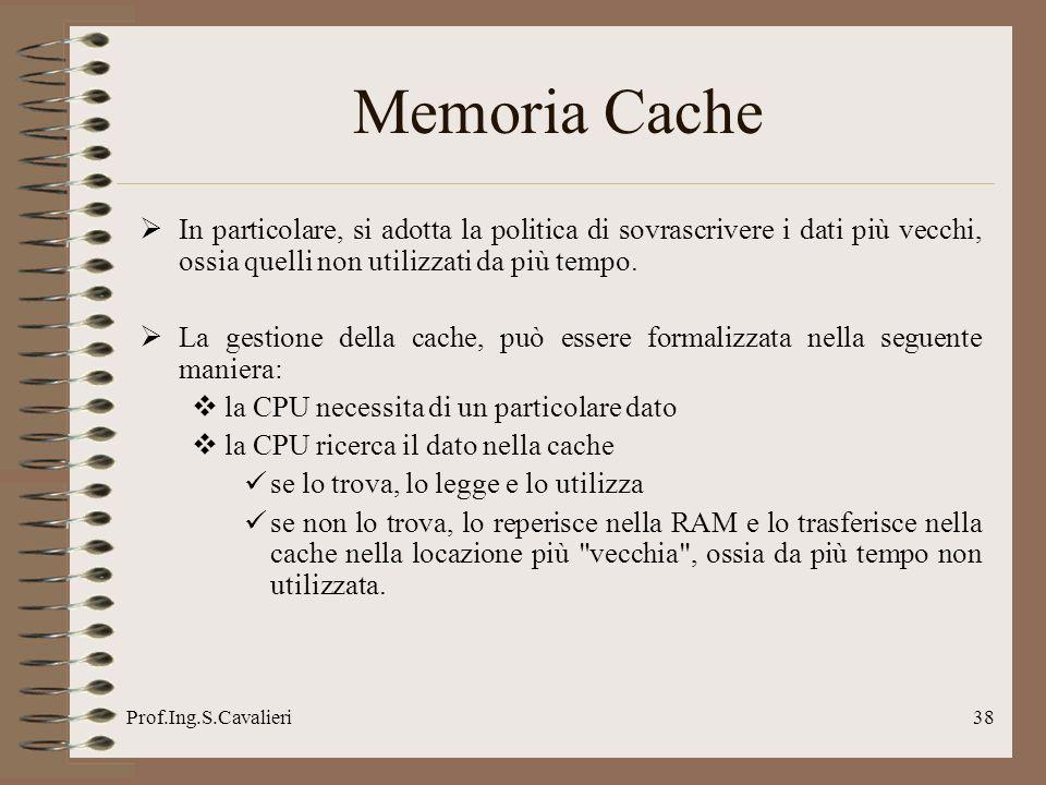 Memoria Cache In particolare, si adotta la politica di sovrascrivere i dati più vecchi, ossia quelli non utilizzati da più tempo.