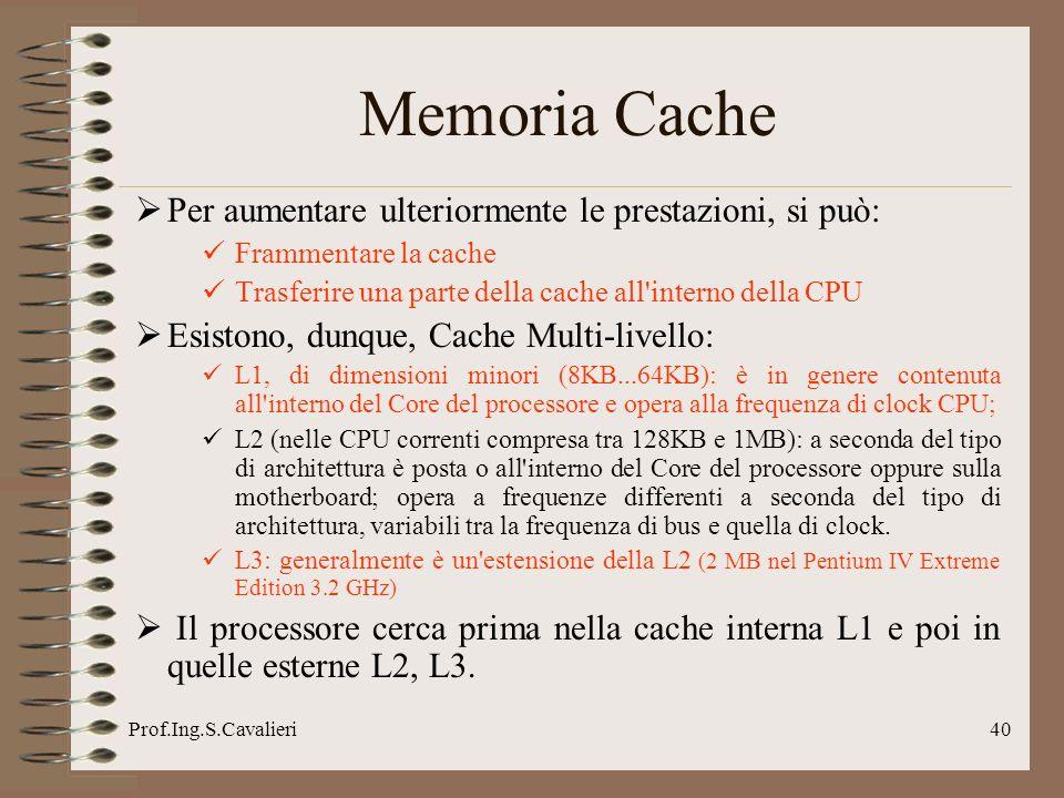 Memoria Cache Per aumentare ulteriormente le prestazioni, si può: