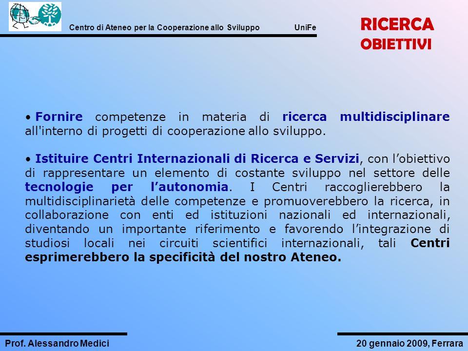 RICERCA OBIETTIVI. Fornire competenze in materia di ricerca multidisciplinare all interno di progetti di cooperazione allo sviluppo.