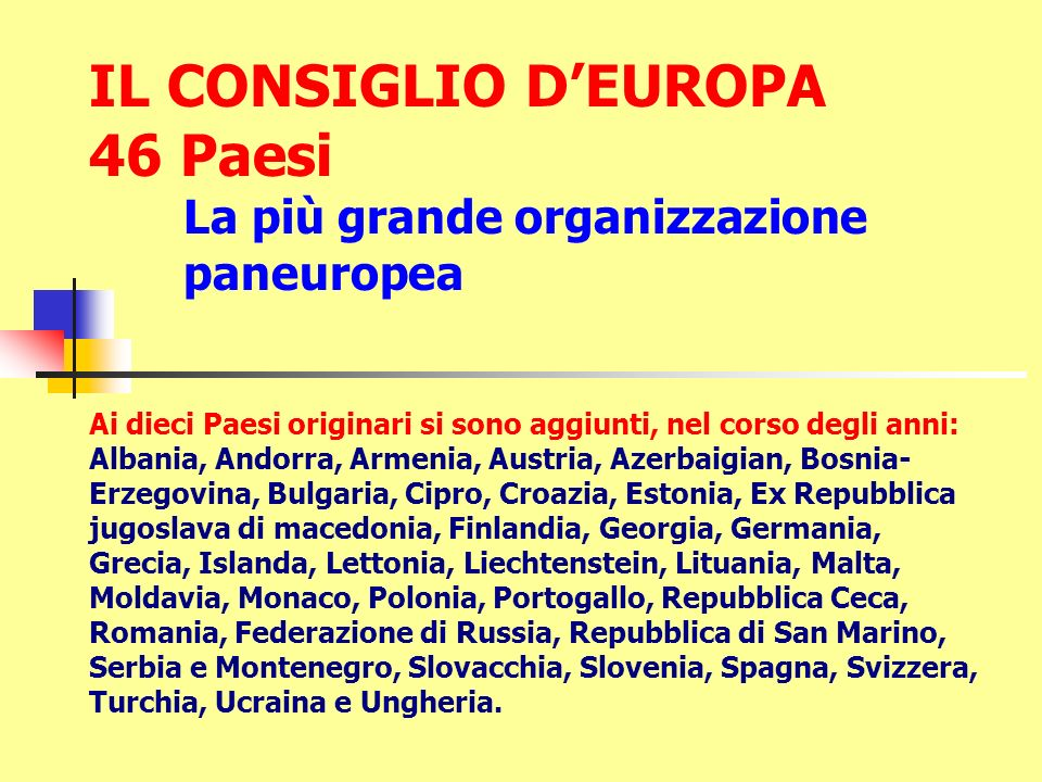 IL CONSIGLIO D'EUROPA 46 Paesi La più grande organizzazione paneuropea