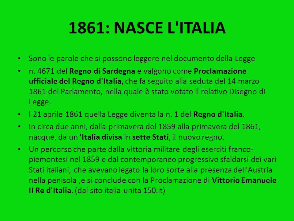 1861: NASCE L ITALIA Sono le parole che si possono leggere nel documento della Legge.