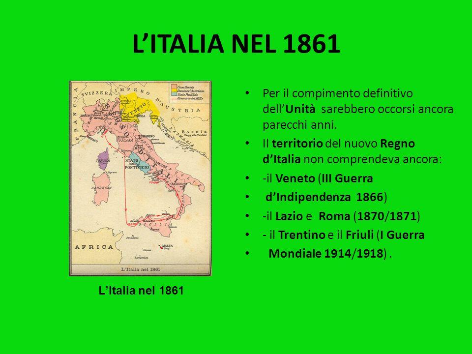 L'ITALIA NEL 1861 Per il compimento definitivo dell'Unità sarebbero occorsi ancora parecchi anni.