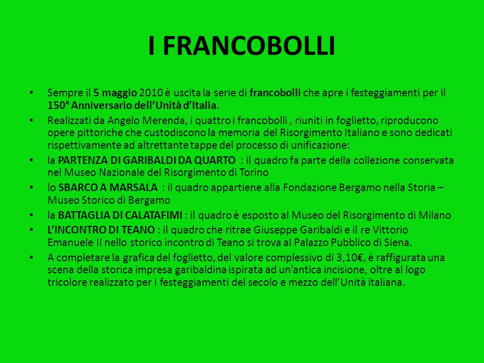 I FRANCOBOLLISempre il 5 maggio 2010 è uscita la serie di francobolli che apre i festeggiamenti per il 150° Anniversario dell'Unità d'Italia.