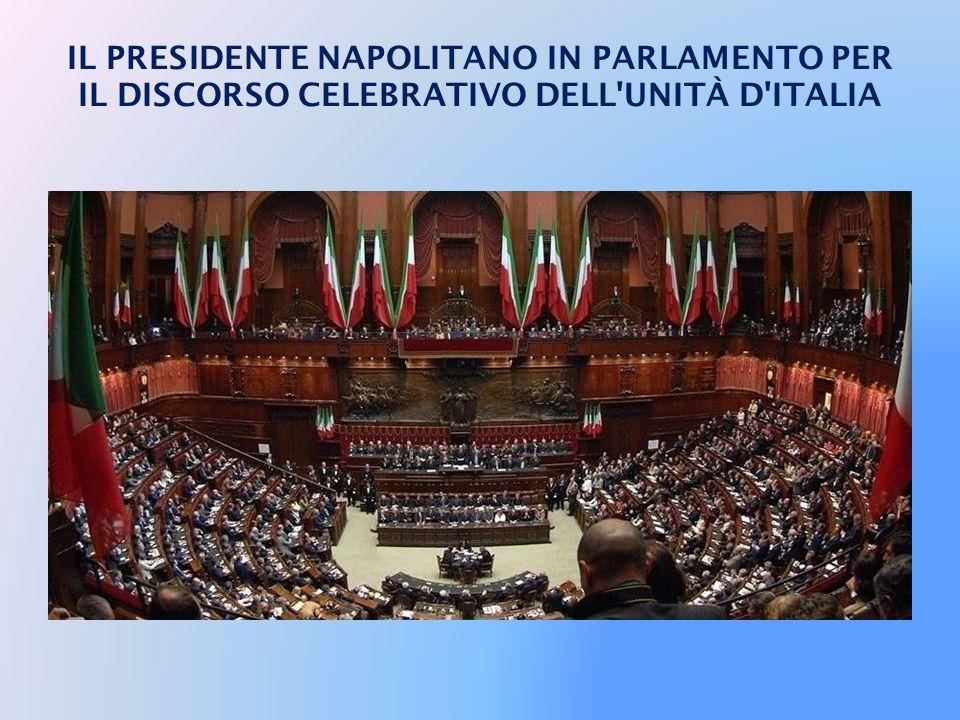 IL PRESIDENTE NAPOLITANO IN PARLAMENTO PER IL DISCORSO CELEBRATIVO DELL UNITÀ D ITALIA
