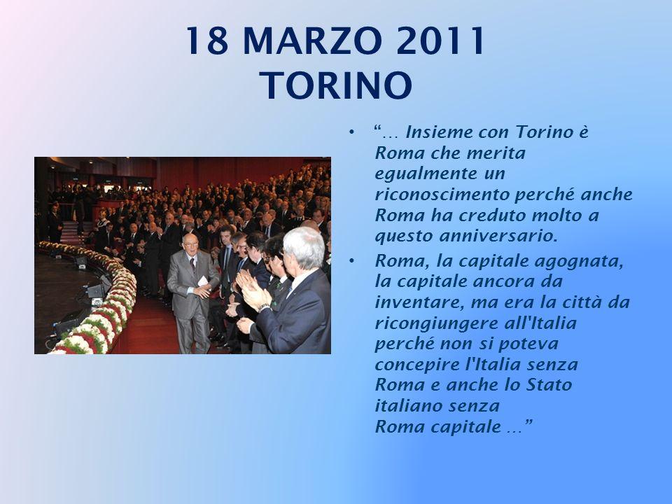 18 MARZO 2011 TORINO … Insieme con Torino è Roma che merita egualmente un riconoscimento perché anche Roma ha creduto molto a questo anniversario.