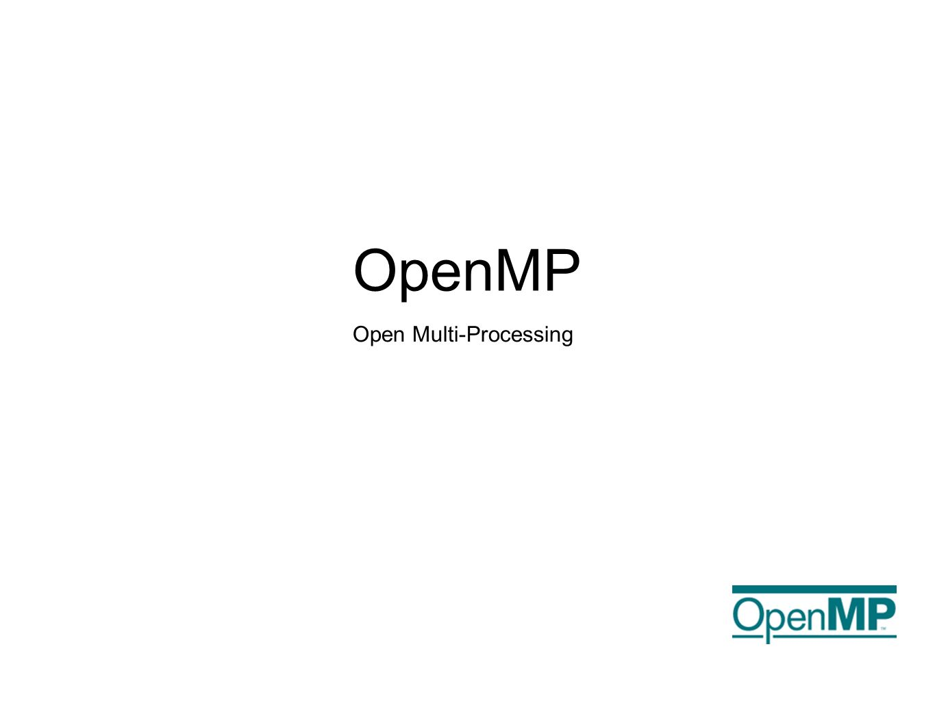 OpenMP Open Multi-Processing