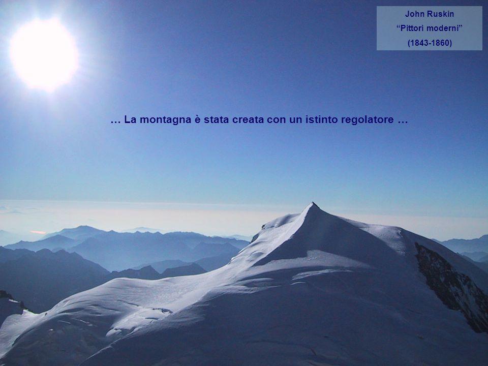 … La montagna è stata creata con un istinto regolatore …