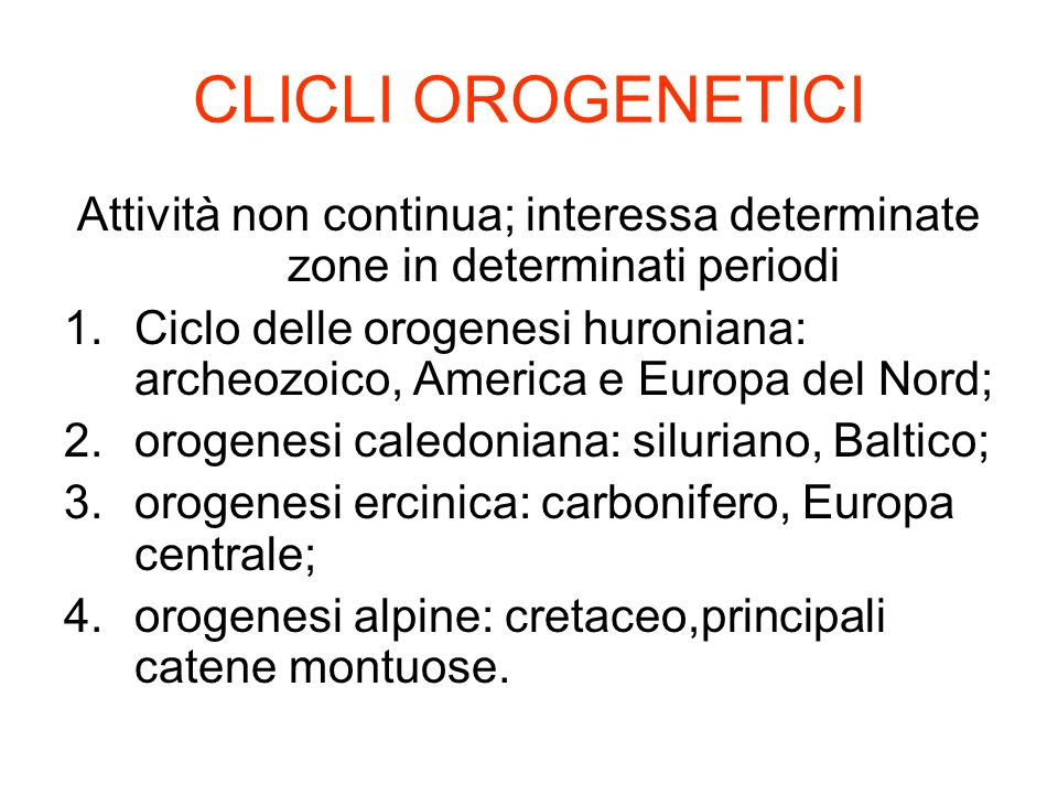 CLICLI OROGENETICI Attività non continua; interessa determinate zone in determinati periodi.
