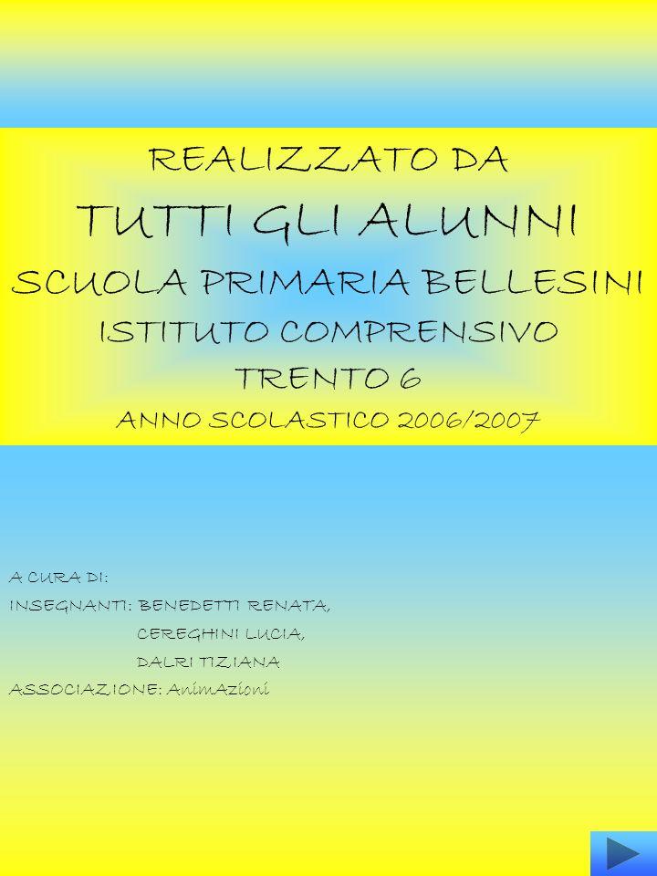REALIZZATO DA TUTTI GLI ALUNNI SCUOLA PRIMARIA BELLESINI ISTITUTO COMPRENSIVO TRENTO 6 ANNO SCOLASTICO 2006/2007