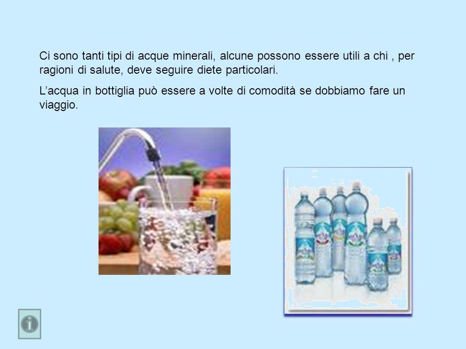 Ci sono tanti tipi di acque minerali, alcune possono essere utili a chi , per ragioni di salute, deve seguire diete particolari.