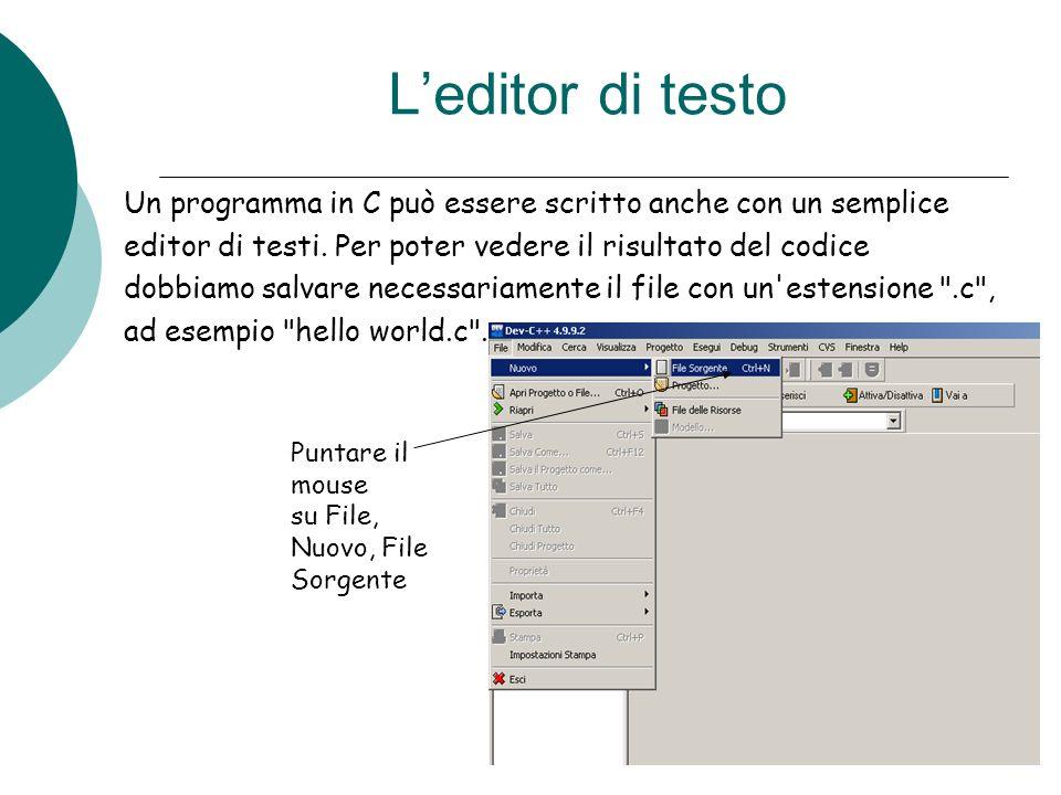 L'editor di testo Un programma in C può essere scritto anche con un semplice. editor di testi. Per poter vedere il risultato del codice.