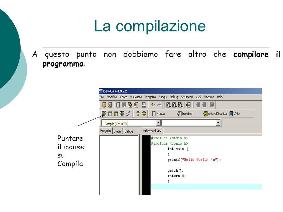 La compilazioneA questo punto non dobbiamo fare altro che compilare il programma. Puntare il mouse.