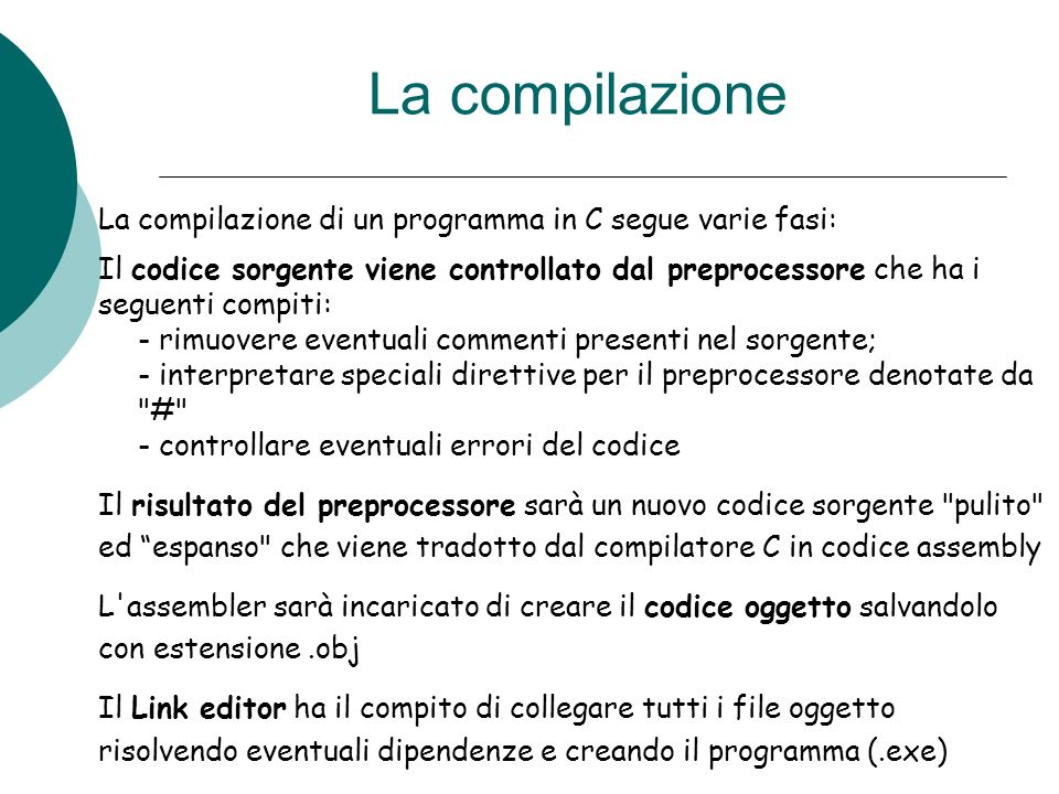 La compilazione La compilazione di un programma in C segue varie fasi: