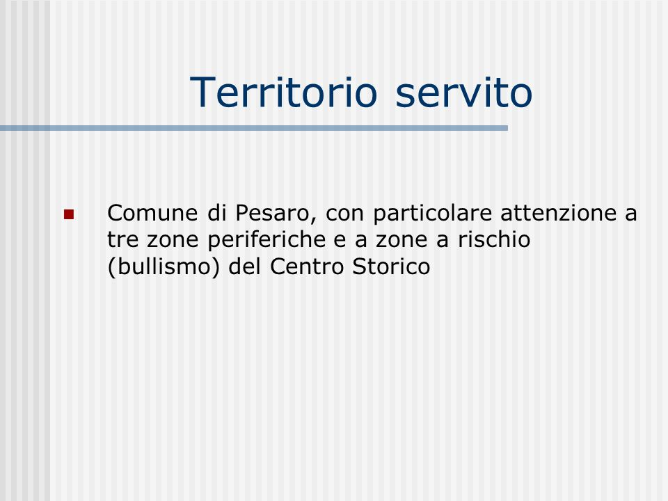 Territorio servito Comune di Pesaro, con particolare attenzione a tre zone periferiche e a zone a rischio (bullismo) del Centro Storico.