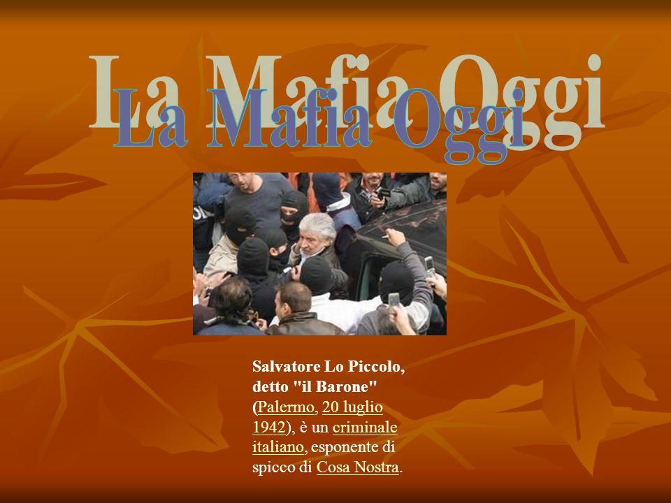 La Mafia Oggi Salvatore Lo Piccolo, detto il Barone (Palermo, 20 luglio 1942), è un criminale italiano, esponente di spicco di Cosa Nostra.