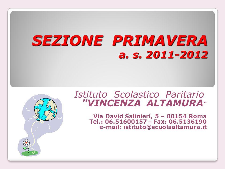 SEZIONE PRIMAVERA a. s. 2011-2012 Istituto Scolastico Paritario VINCENZA ALTAMURA