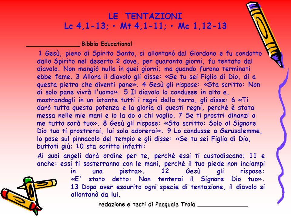 LE TENTAZIONI Lc 4,1-13; • Mt 4,1-11; • Mc 1,12-13