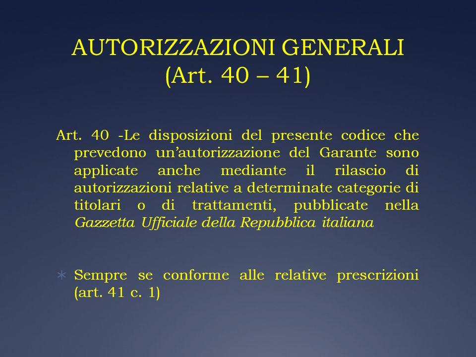 AUTORIZZAZIONI GENERALI (Art. 40 – 41)