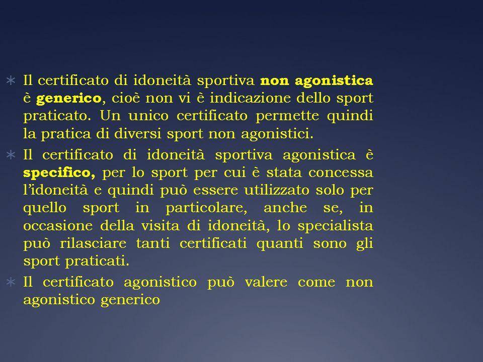 Il certificato di idoneità sportiva non agonistica è generico, cioè non vi è indicazione dello sport praticato. Un unico certificato permette quindi la pratica di diversi sport non agonistici.