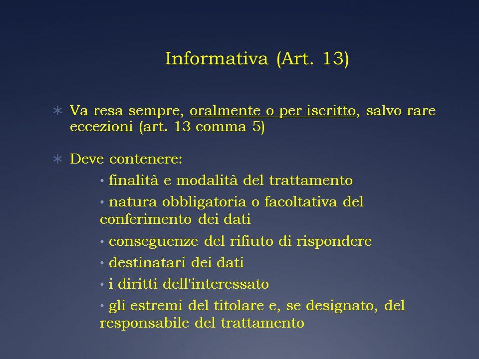 Informativa (Art. 13)Va resa sempre, oralmente o per iscritto, salvo rare eccezioni (art. 13 comma 5)