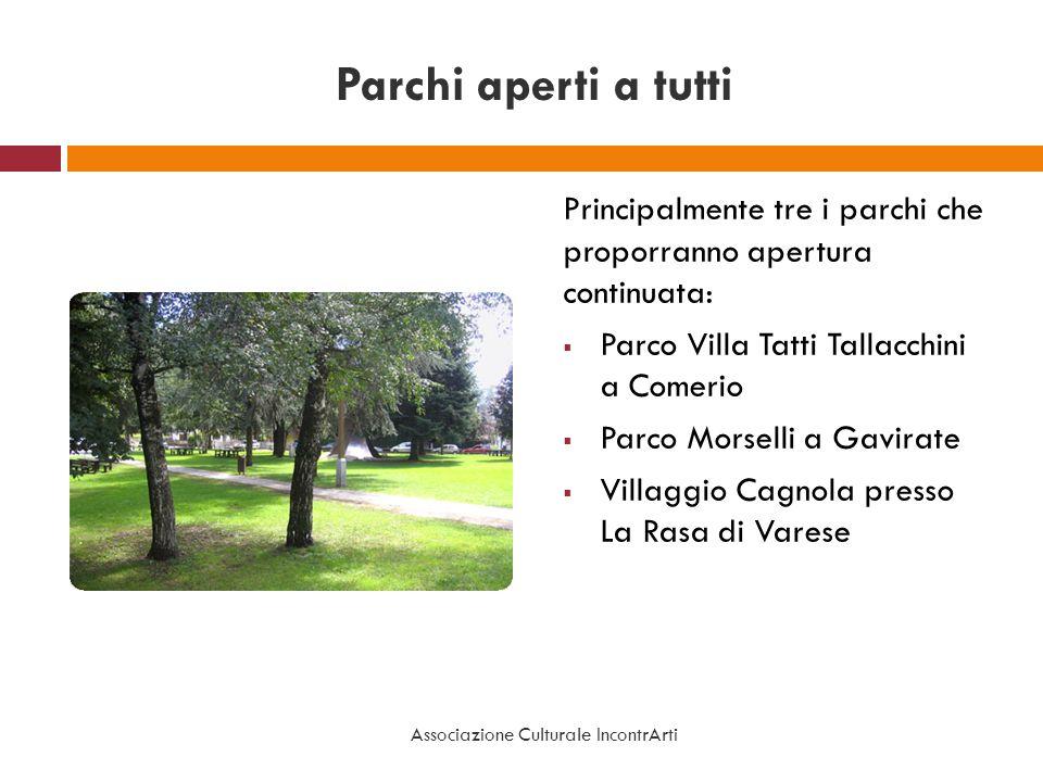 Parchi aperti a tuttiPrincipalmente tre i parchi che proporranno apertura continuata: Parco Villa Tatti Tallacchini a Comerio.