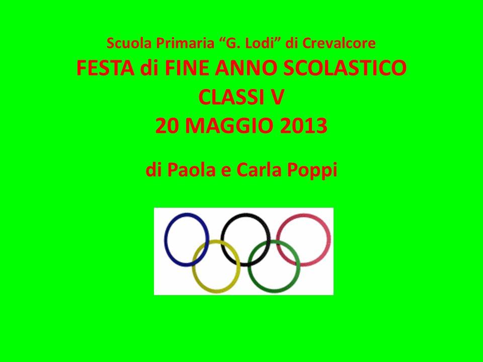 Scuola Primaria G. Lodi di Crevalcore FESTA di FINE ANNO SCOLASTICO CLASSI V 20 MAGGIO 2013