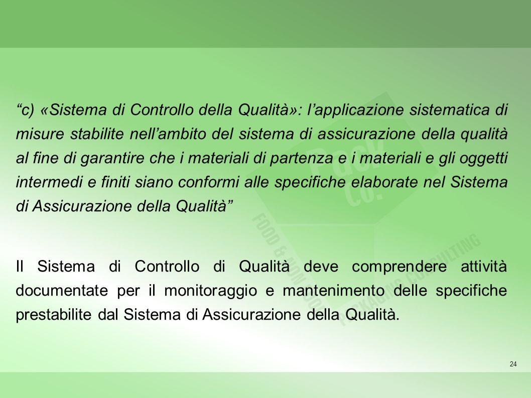 c) «Sistema di Controllo della Qualità»: l'applicazione sistematica di misure stabilite nell'ambito del sistema di assicurazione della qualità al fine di garantire che i materiali di partenza e i materiali e gli oggetti intermedi e finiti siano conformi alle specifiche elaborate nel Sistema di Assicurazione della Qualità