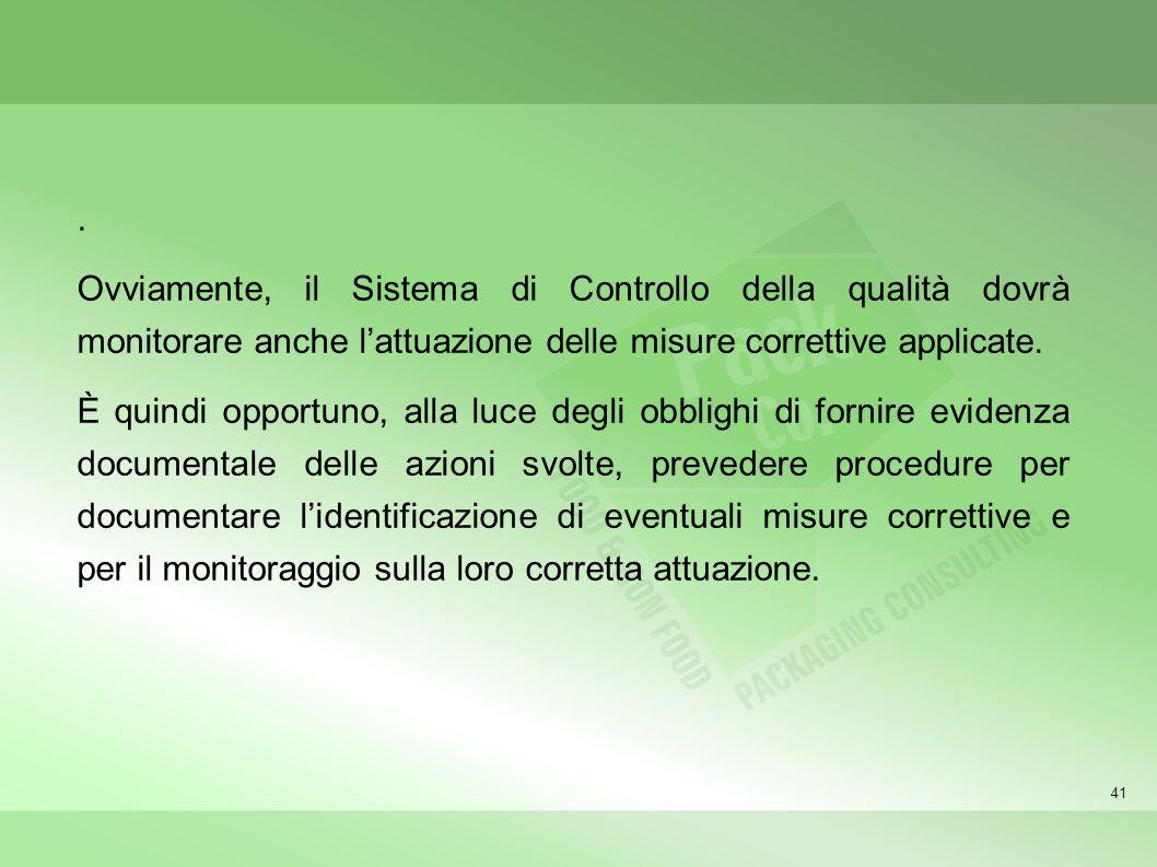 . Ovviamente, il Sistema di Controllo della qualità dovrà monitorare anche l'attuazione delle misure correttive applicate.