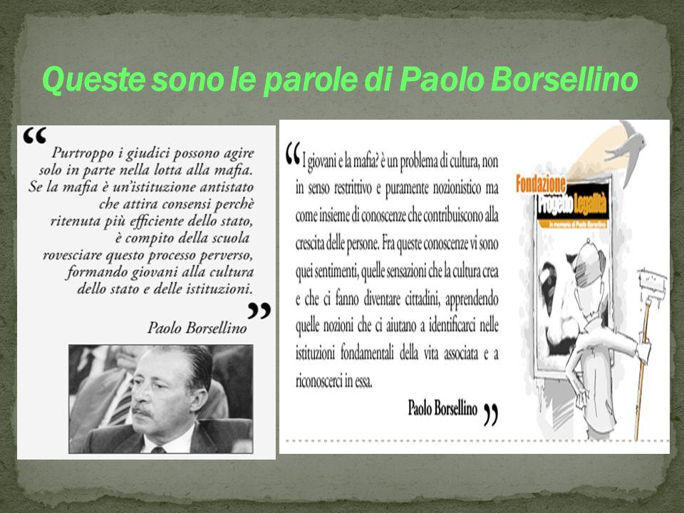Queste sono le parole di Paolo Borsellino