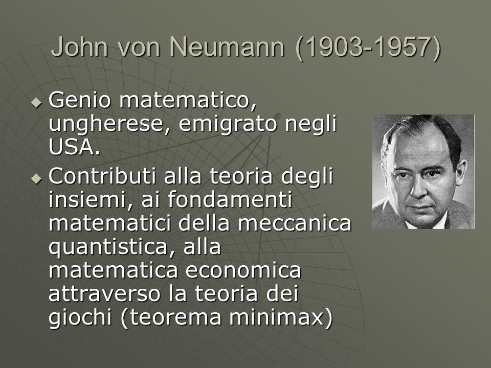 John von Neumann (1903-1957) Genio matematico, ungherese, emigrato negli USA.