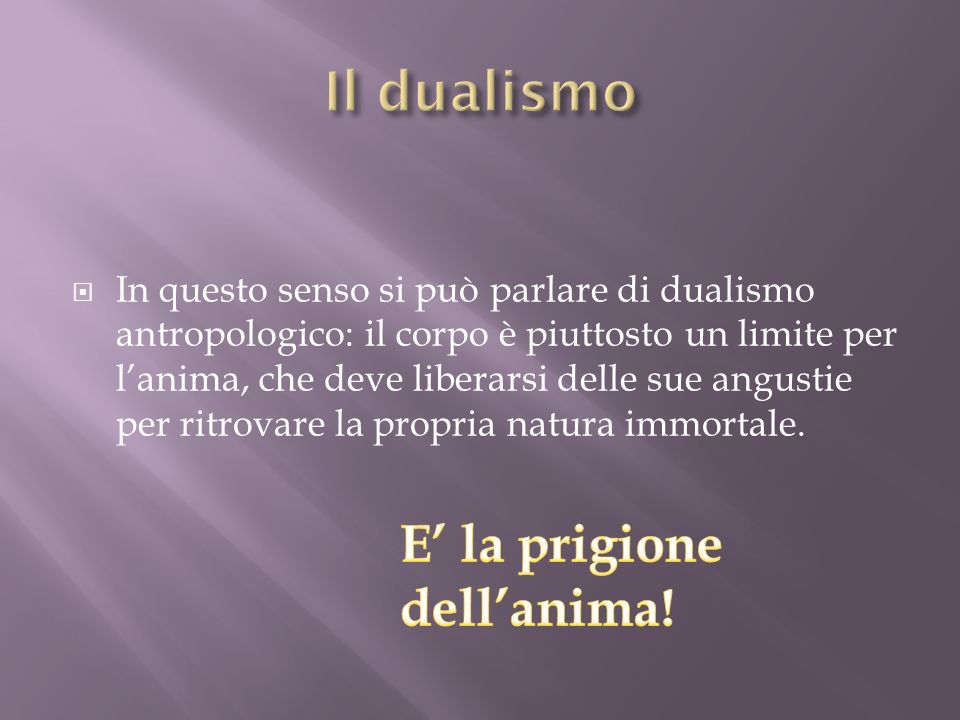 Il dualismo E' la prigione dell'anima!