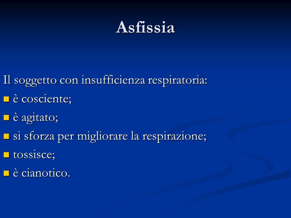 Asfissia Il soggetto con insufficienza respiratoria: è cosciente;